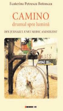 bookbox Călătoria neîntreruptă a rătăcitorului care (se) întreabă Camino, drumul spre lumină, de Ecaterina Petrescu Botoncea, Editura Eikon, 2018