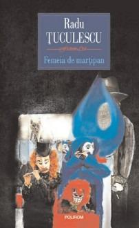 bookbox Poveştile aparenţelor Femeia de marţipan, de Radu Ţuculescu, Editura Polirom