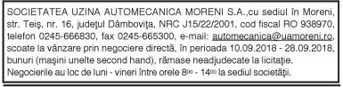 SOCIETATEA UZINA AUTOMECANICA MORENI S.A.,cu sediul în Moreni, str. Teiş, nr. 16, judeţul Dâmboviţa, NRC J15/22/2001, cod fiscal RO 938970, telefon 0245-666830, fax 0245-665300, e-mail: automecanica@uamoreni.ro, scoate la vânzare prin negociere directă, în perioada 10.09.2018 – 28.09.2018, bunuri (maşini unelte second hand), rămase neadjudecate la licitaţie. Negocierile au loc de luni – vineri între orele 800 – 1400 la sediul societăţii.