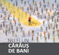 """CAMPANIA"""" NU FI UN CĂRĂUŞ DE BANI"""""""