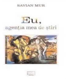 Zi după zi. Însemnările unui sceptic Eu, agenţia mea de ştiri, de Savian Mur, Editura Bibliotheca
