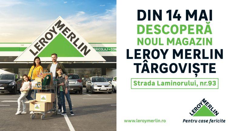 Leroy Merlin deschide mâine, 14 mai, magazinul din Târgoviște. 5 motive pentru care poate deveni magazinul tău preferat de bricolaj